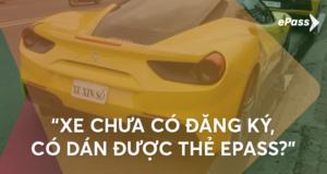 Xe mới mua thiếu đăng ký, đăng kiểm xe có sử dụng ePass được không?