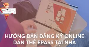 Hướng dẫn Đăng ký Online dán thẻ ePass tại nhà
